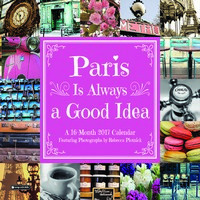 Paris Is Always A Good Idea Wall Calendar 2017