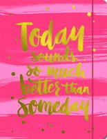 Today Sounds So Much Better Than Someday Just Right Planner 2017